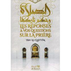 Les Réponses à vos Questions sur la Prière - Ibn Al-Qayyim - Al-Barakah