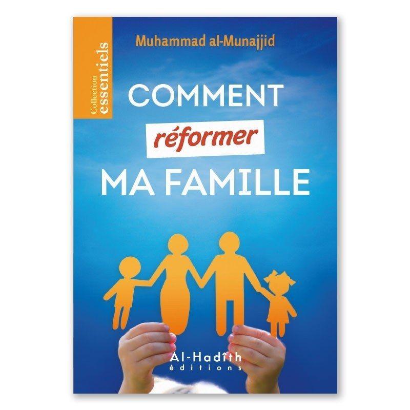 Comment réformer Ma Famille - Muhammad Al-Munajjid - Al-Hadîth