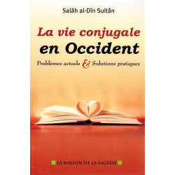 La Vie conjugale en Occident - Problèmes actuels & Solutions pratiques - Salâh al-Dïn Sultân - La Maison de la Sagesse