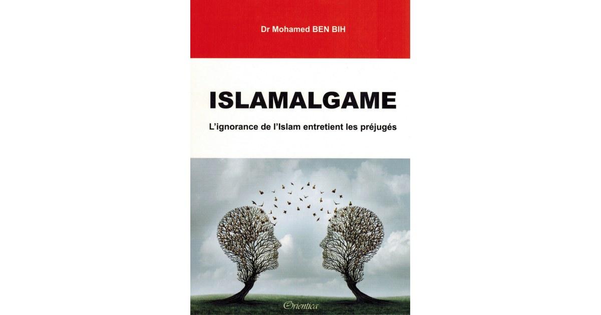 Islamalgame - L'ignorance de l'Islam Entretient les préjugés - Dr Mohamed BEN BIH - Orientica