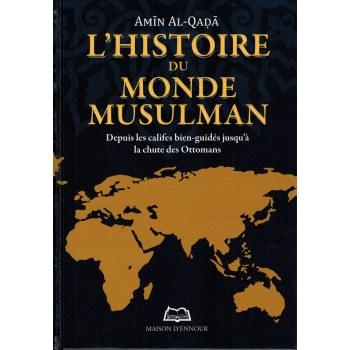 L'Histoire du Monde Musulman - Amîn Al-Qadâ - Maison d'Ennour