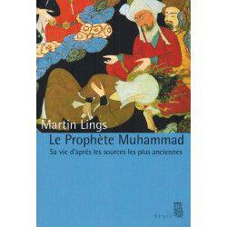 Le Prophète Muhammad - Sa vie d'après les sources les plus anciennes - Martin Lings
