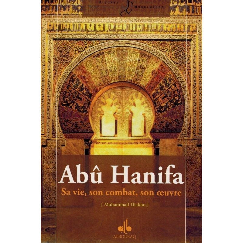 Abû Hanifa - Sa vie, son combat, son oeuvre - Muhammad Diakho