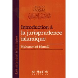 Introduction à la Jurisprudence Islamique - Muhammad Bâzmûl - Al-Hadîth