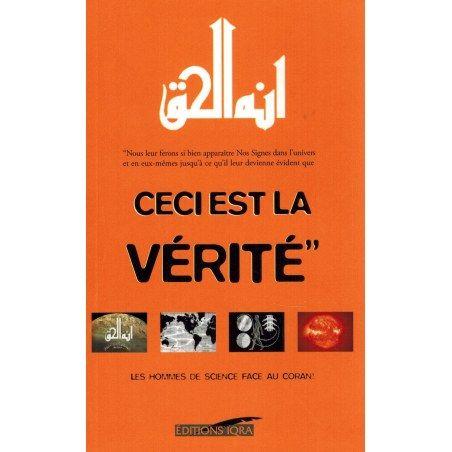 Ceci est la Vérité - Les Hommes de science face au Coran - Abdel-Majid Zendani - Editions IQRA