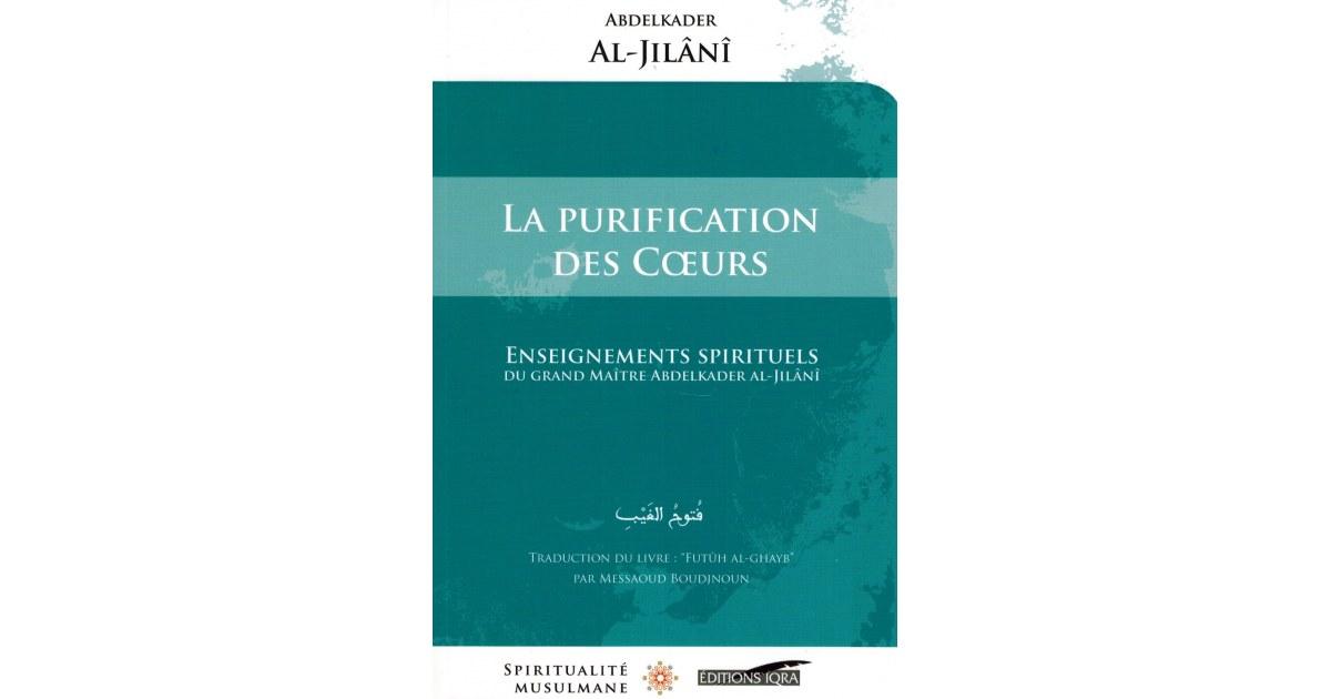 La Purification des Cœurs - Enseignements Spirituels - Abdelkader Al-Jilânî - Spiritualité Musulmane