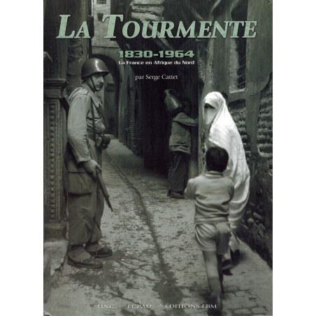 La Tourmente (1830-1964) - La France en Afrique du Nord - Serge Cattet