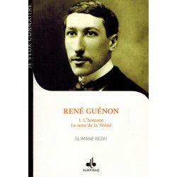 René Guénon - Tome 1 - L'homme : Le sens de la Vérité - Slimane Rezki
