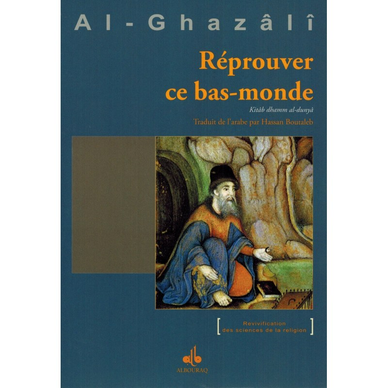 Réprouver ce bas-monde (Kitâb dhamm al-dunyâ) - Al-Ghazâlî