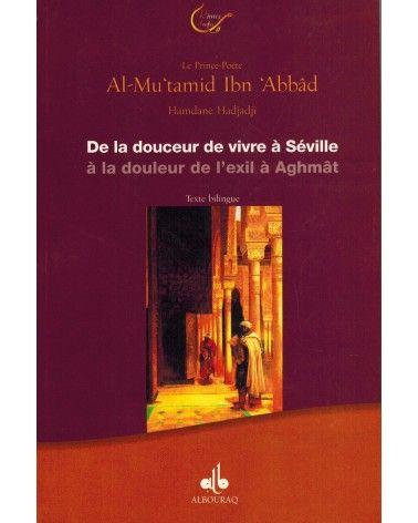 De la douceur de vivre à Séville à la douleur de l'exil à Aghmât - Le Prince-Poète Al-Mu'tamid Ibn 'Abbâd