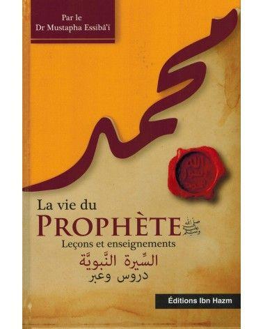 La Vie du Prophète - Leçons et enseignements - Dr Mustapha Essibâ'î - Editions Ibn Hazm