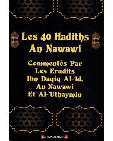 Les 40 Hadiths An-Nawawi -  Commentés par les Savants (Ibn Daqiq Al-'Id, An-Nawawi & Al-'Outhaymîn) - Al Madina