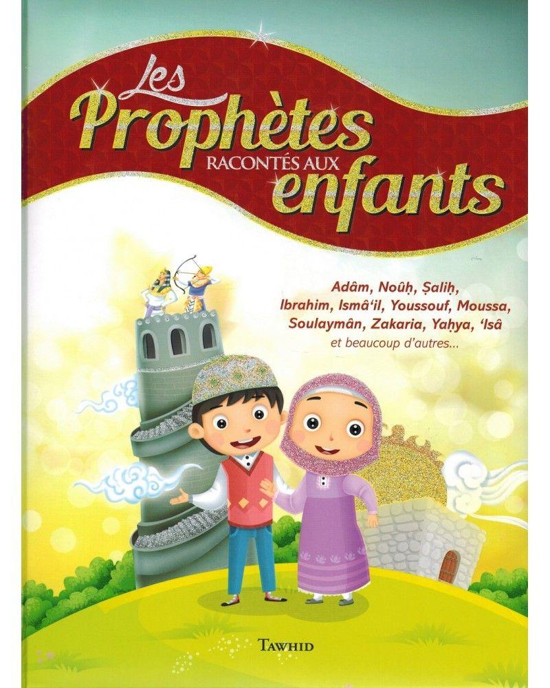 Les Prophètes Racontés aux Enfants (Adam, Noûh, Sâlih, Ibrahîm, etc...) - Siham Andalouci - Tawhid