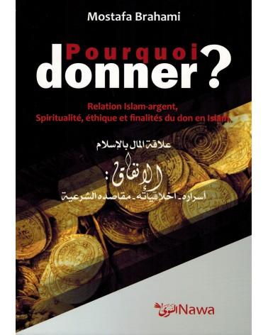 Pourquoi donner ? Relation Islam-argent, Spiritualité, éthique et finalités du don en Islam - Mostafa Brahami - NAWA
