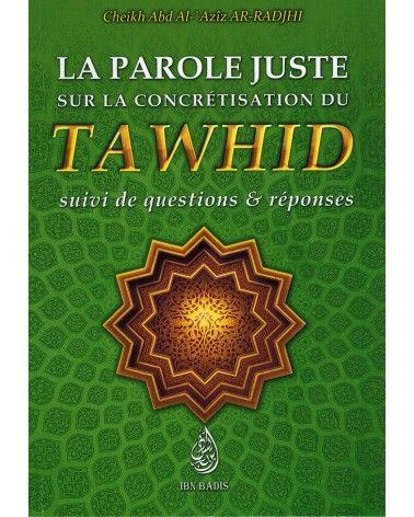 La Parole Juste sur la concrétisation du Tawhid - Cheikh Abd Ar-Rahmân As-Sa'di - Ibn Badis