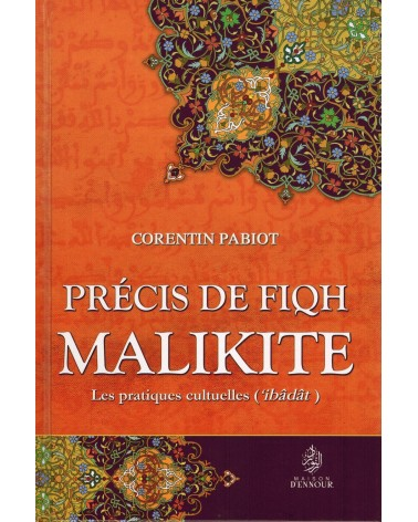Précis de Fiqh Malikite - Les pratiques cultuelles ('ibâdât) - Corentin Pabiot - Maison d'ennour