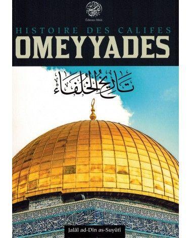 Histoire des Califes Omeyyades - Jalâl Ad-Dîn As-Suyûtî - Editions Ribât