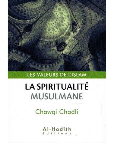 La Spiritualité Musulmane - Valeurs de l'Islam - Chawqi Chadli - Al-Hadîth