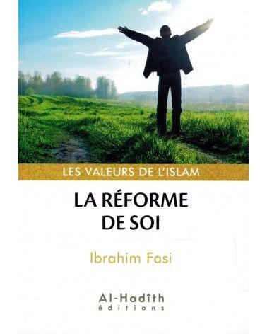 La Réforme de Soi - Valeurs de l'Islam - Ibrahim Fasi - Al-Hadîth
