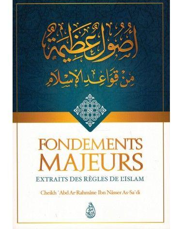 Fondements Majeurs - Extraits des règles de l'Islam - Abd Ar-Rahmân As-Sa'di - Ibn Badis