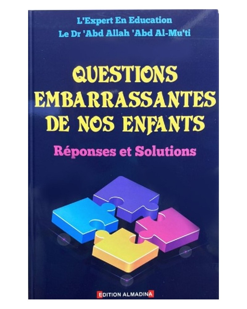 Questions Embarrassantes de nos Enfants - Réponses et Solutions - 'AbdAllah 'Abd Al-Mu'ti