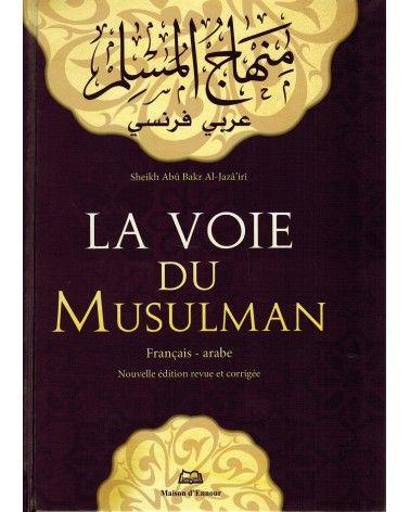 La Voie du Musulman (Arabe/Français) - Shaykh Abu Bakr Al-Jazâ'irî - Maison d'Ennour
