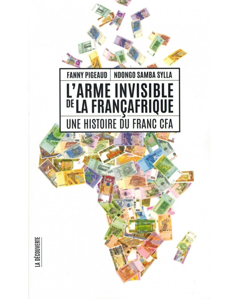 L'Arme invisible de la FranceAfrique - Une Histoire du Franc CFA - La Découverte