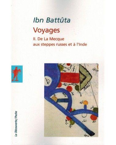 Ibn Battûta - Voyages - Vol 2 : De La Mecque aux steppes russes et à l'inde - La Découverte