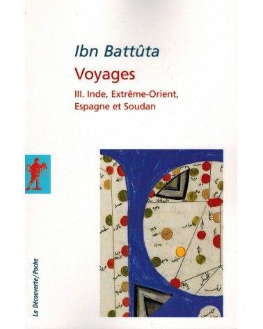 Ibn Battûta - Voyages - Vol 3 : Inde, Extrême-Orient, Espagne et Soudan - La Découverte
