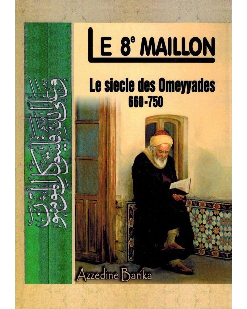 Le 8e Maillon - Le siècle des Omeyyades (600-750) - Azzedine Barika