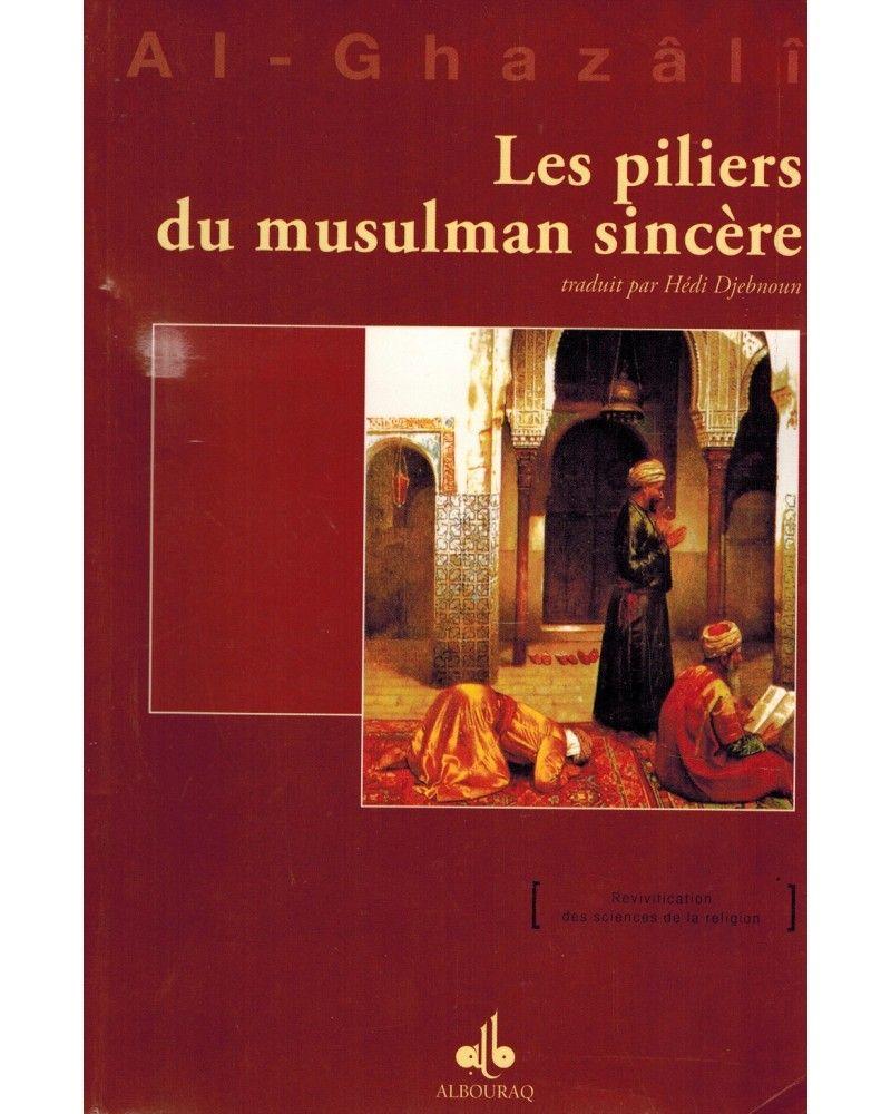 Les piliers du Musulman sincère - Abû-Hâmid Al-Ghazâlî