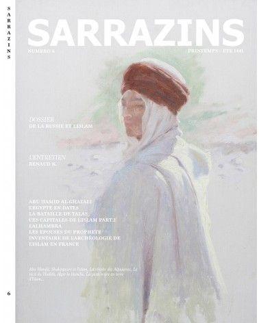 Sarrazins - Numéro 6 - Printemps/Été 1441 - (Al-Ghazâlî, Egypte, Talas, La Russie, l'Archéologie, l'Alhambra, etc...)