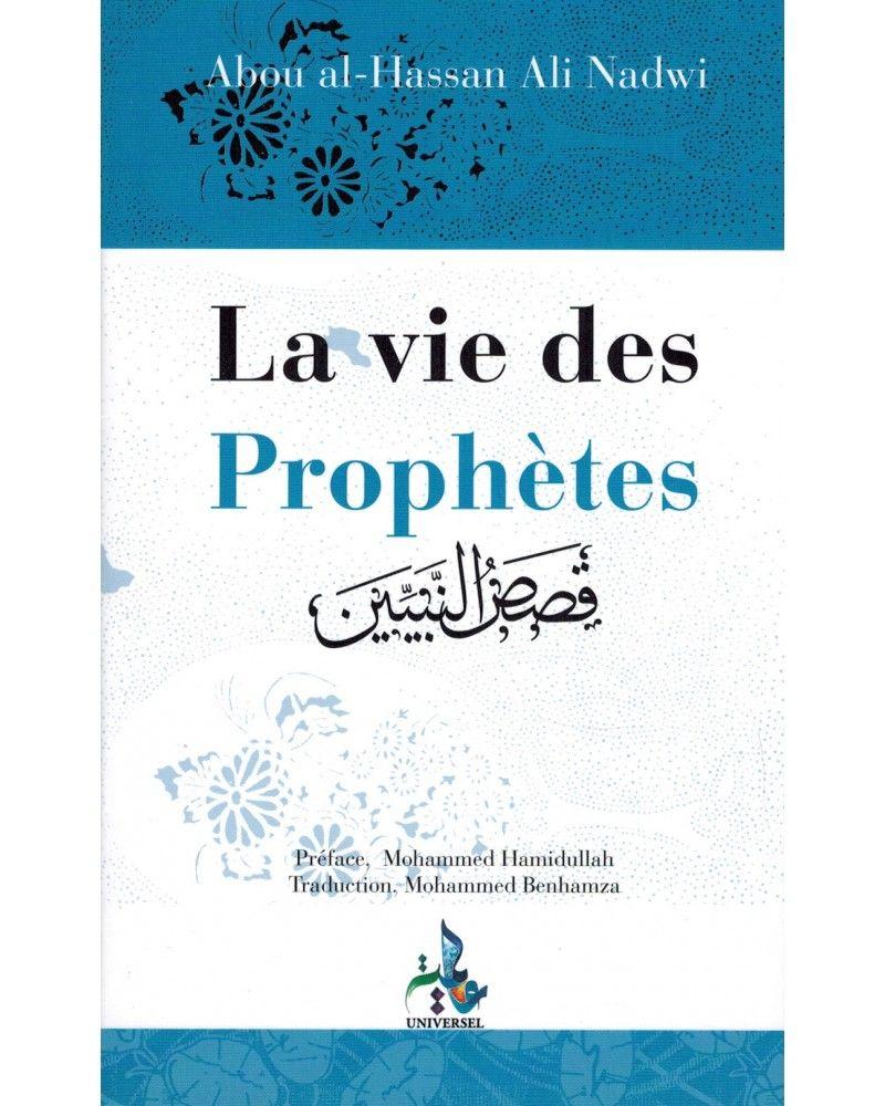 La Vie des Prophètes (Qisas An-Nabiyyin) - Abou Al-Hassan Ali Nadwi - Universel