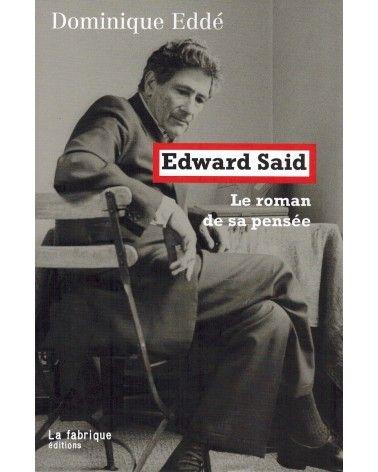 Edward Said - Le Roman de sa pensée - Dominique Eddé - La Fabrique éditions