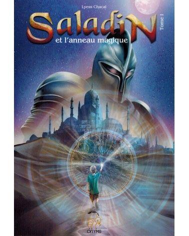 Saladin et l'anneau magique - Tome 1 - Remonter le Temps, Rencontrer l'Histoire - Lyess Chacal - Oryms