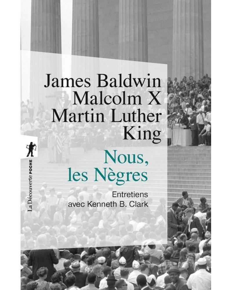 Nous, les Nègres - James BALDWIN, Martin Luther KING, Malcolm X - La Découverte