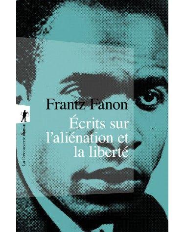 Écrits sur l'aliénation et la liberté - Frantz Fanon - La Découverte